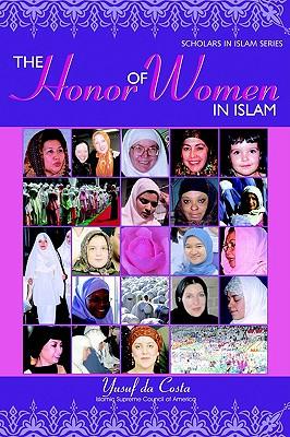 The Honor of Women in Islam (Scholars in Islam Series), Da Costa, Yusuf; Costa, Yusuf Da