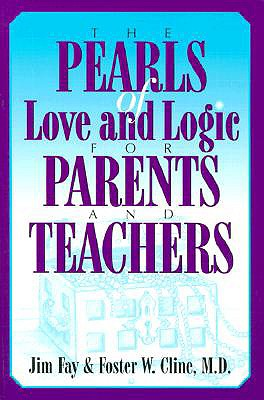 The Pearls of Love and Logic for Parents and Teachers, Fay, Jim; Cline, Foster W.