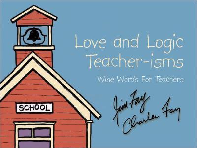 Love and Logic Teacher-isms: Wise Words For Teachers, Fay, Jim; Fay, Charles
