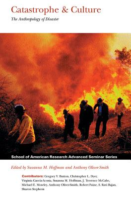 Image for Catastrophe and Culture: The Anthropology of Disaster (School for Advanced Research Advanced Seminar Series)