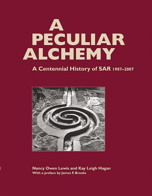 Image for A Peculiar Alchemy: A Centennial History of SAR (School for Advanced Research), 1907-2007 (Southwest History and Culture)