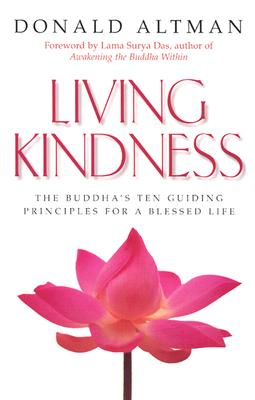 Living Kindness: The Buddha's Ten Guiding Principles for a Blessed Life, Altman, Donald