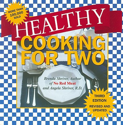 Image for Healthy Cooking for Two and Better Than Ever!: Third Edition: Revised and Updated with the Latest Low Fat Nutritional Ingredients Available