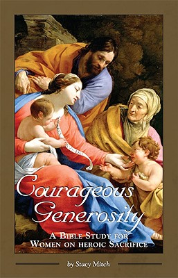 Courageous Generosity: A Bible Study for Women on Heroic Sacrifice (Courageous Studies for Women), Stacy Mitch