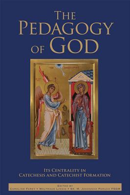 Image for The Pedagogy of God: Its Centrality in Catechesis and Catechist Formation