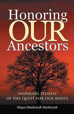 Honoring Our Ancestors: Inspiring Stories of the Quest for Our Roots, Smolenyak, Megan