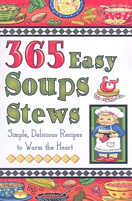 Image for 365 Easy Soups & Stews, Simple, Delicious Recipes to warm the Heart