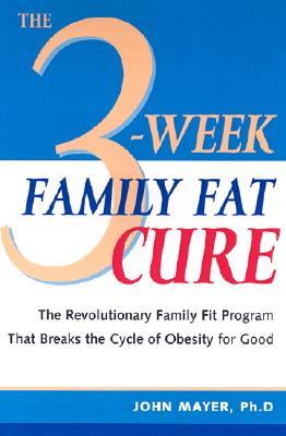 Image for The 3-Week Family Fat Cure: You Don't Have to Be Overweight Just Because Your Parents Are
