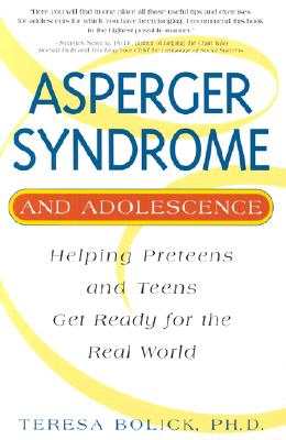 Image for Asperger Syndrome and Adolescence: Helping Preteens and Teens Get Ready for the Real World