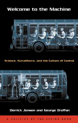 Welcome to the Machine: Science, Surveillance, and the Culture of Control, Jensen, Derrick; Draffan, George