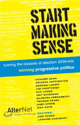 Image for START MAKING SENSE TURNING THE LESSONS OF ELECTINO 2004 INTO WINNING POLITICS