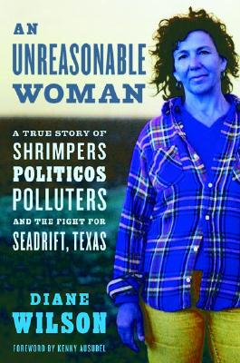 Image for An Unreasonable Woman: A True Story of Shrimpers, Politicos, Polluters, and the Fight for Seadrift, Texas