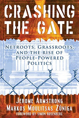 Image for Crashing the Gate: Netroots, Grassroots, and the Rise of People-Powered Politics