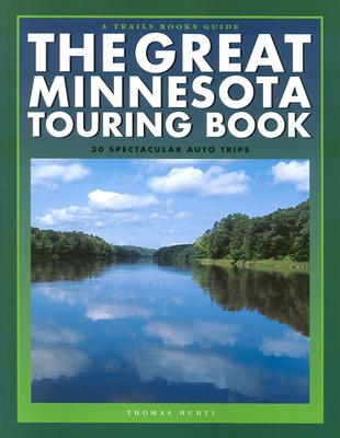 The Great Minnesota Touring Book: 30 Spectacular Auto Trips (Trails Books Guide), Huhti, Thomas