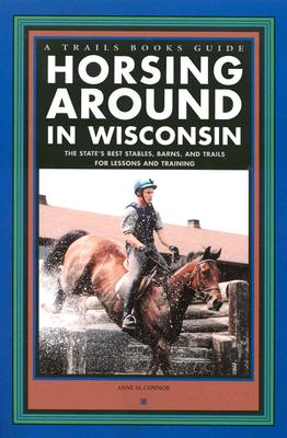 Image for Horsing Around in Wisconsin (A Trails Books Guide)