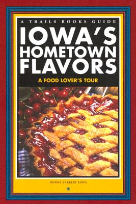 Image for Iowa's Hometown Flavors: A Food Lover's Tour (A Trails Books Guide)