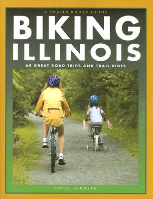 Image for Biking Illinois: 60 Great Road Trips and Trail Rides