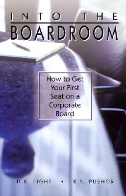 Image for Into the Boardroom: How to Get Your First Seat on a Corporate Board