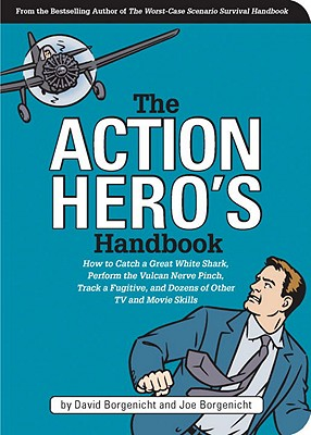 "Image for ""The Action Hero's Handbook: How to Catch a Great White Shark, Perform the Vulcan Nerve Pinch, Track a Fugitive, and Dozens of Other TV and Movie Skills"""