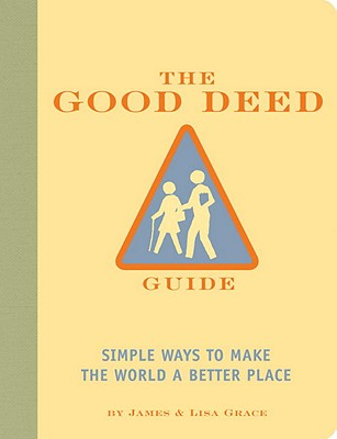 Image for The Good Deed Guide: Simple Ways to Make the World a Better Place