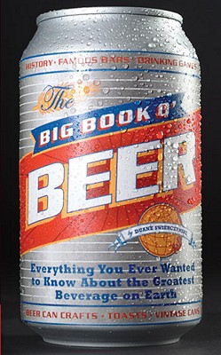 Image for Big Book O'Beer: Everything You Ever Wanted to Know About the Greatest Beverage on Earth