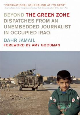 Image for Beyond the Green Zone: Dispatches from an Unembedded Journalist in Occupied Iraq
