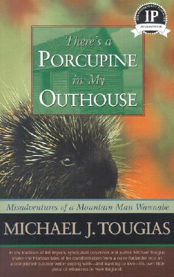 Image for Theres a Porcupine in My Outhouse: Misadventures of a Mountain Man Wannabe (Capital Discoveries)