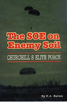 The SOE on Enemy Soil: Churchill's Elite Force, Fallick, R.A.