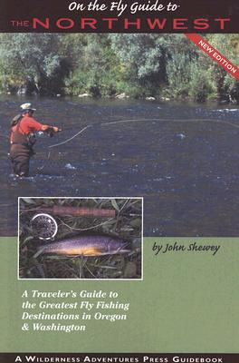 On the Fly Guide to the Northwest: Washington & Oregon (On the Fly Guide Series), John Shewey