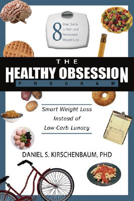 The Healthy Obsession Program: Smart Weight Loss Instead of Low-Carb Lunacy, Kirschenbaum, Daniel S.