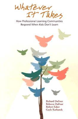 "Whatever It Takes: How Professional Learning Communities Respond When Kids Don't Learn, ""DuFour, Rebecca, Eaker, Robert, Karhanek, Gayle"""