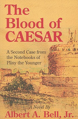 Blood Of Caesar: A Second Case From The Notebooks, Bell, Jr., Albert A.