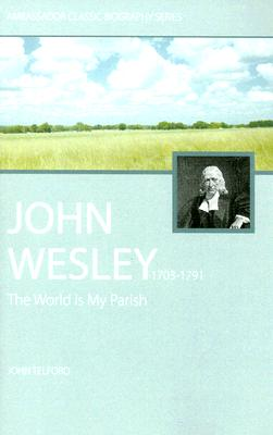John Wesley: 1703-1791, John Telford