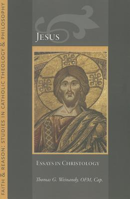 Jesus: Essays in Christology (Faith and Reason Studies in Catholic Theology and Philosophy), Thomas Weinandy