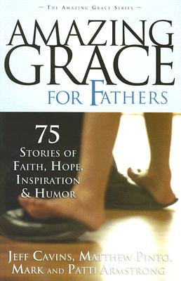 Image for Amazing Grace For Fathers: 75 Stories Of Faith, Hope, Inspiration, And Humor