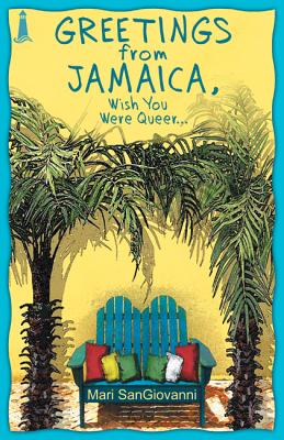 Greetings From Jamaica, Wish You Were Queer, SanGiovanni, Mari