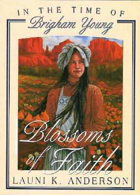 Image for Blossoms Of Faith: In The Time Of Brigham Young (In the Times of the Prophets)