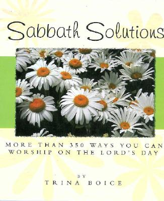 Image for Sabbath Solutions: More Than 350 Ways You Can Worship On The Lord's Day