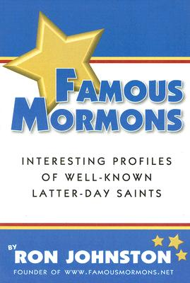 Famous Mormons: Interesting Profiles of Well-Known Latter-day Saints, Ron Johnston