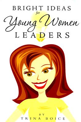 Bright Ideas for Young Women Leaders, Trina Boice