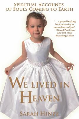 We Lived in Heaven: Spiritual Accounts of Souls Coming to Earth, SARAH HINZE