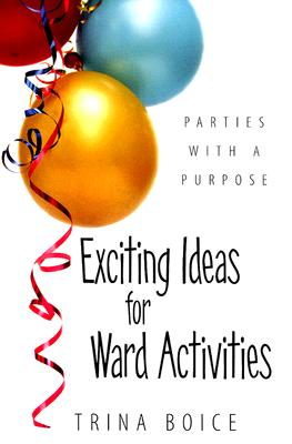 Exciting Ideas for Ward Activities, Trina Boice