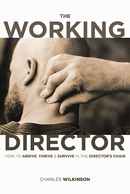 Image for The Working Director: How to Arrive, Survive and Thrive in the Director's Chair