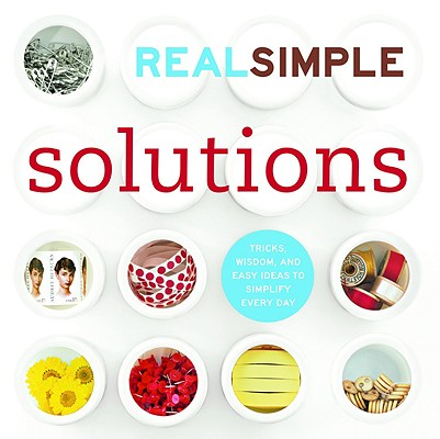 Image for Real Simple Solutions: Tricks, Wisdom and Easy Ideas to Simplify Everyday