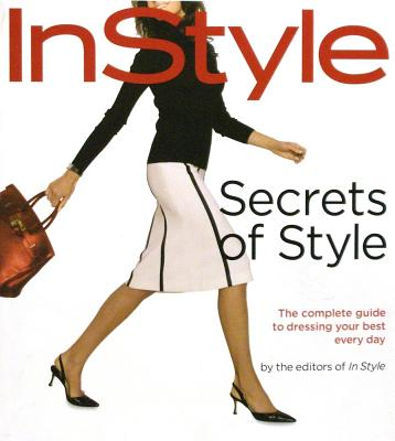 In Style: Secrets of Style: The Complete Guide to Dressing Your Best Every Day, Arbetter, Lisa