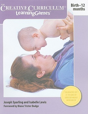 Creative Curriculum Learning Games: Birth-12 Months, Joseph Sparling (Author), Isabelle Lewis (Author), Diane Trister Dodge (Foreword)