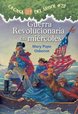 Image for La casa del árbol # 22: Guerra revolucionaria en miercoles / Revolutionary War on Wednesday (La Casa Del Arbol / Magic Tree House) (Spanish Edition)