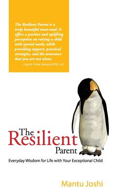 The Resilient Parent: Everyday Wisdom for Life with Your Exceptional Child, Joshi, Mantu