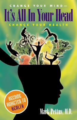 Image for It's All In Your Head: Change Your Mind - Change Your Health (Capital Ideas)