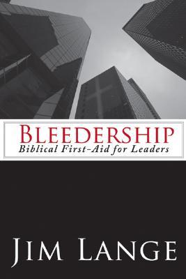 Bleedership, Biblical First-Aid for Leaders, Jim Lange